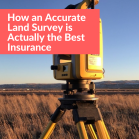 How an Accurate Land Survey is Actually the Best Insurance